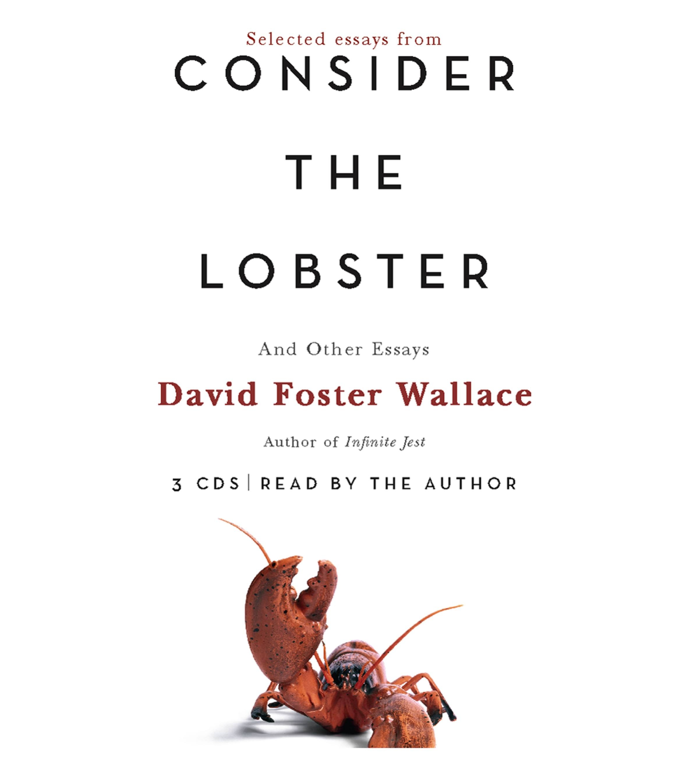 consider the lobster If david lipsky had to give an alien one book about american life, it would be david foster wallace's consider the lobster, a collection of essays that are.