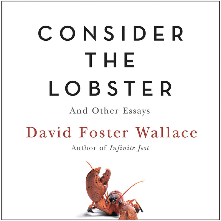 david foster wallace consider the lobster and other essays Compare book prices from over 100,000 booksellers find consider the lobster: and other essays (0316156116) by david foster wallace.