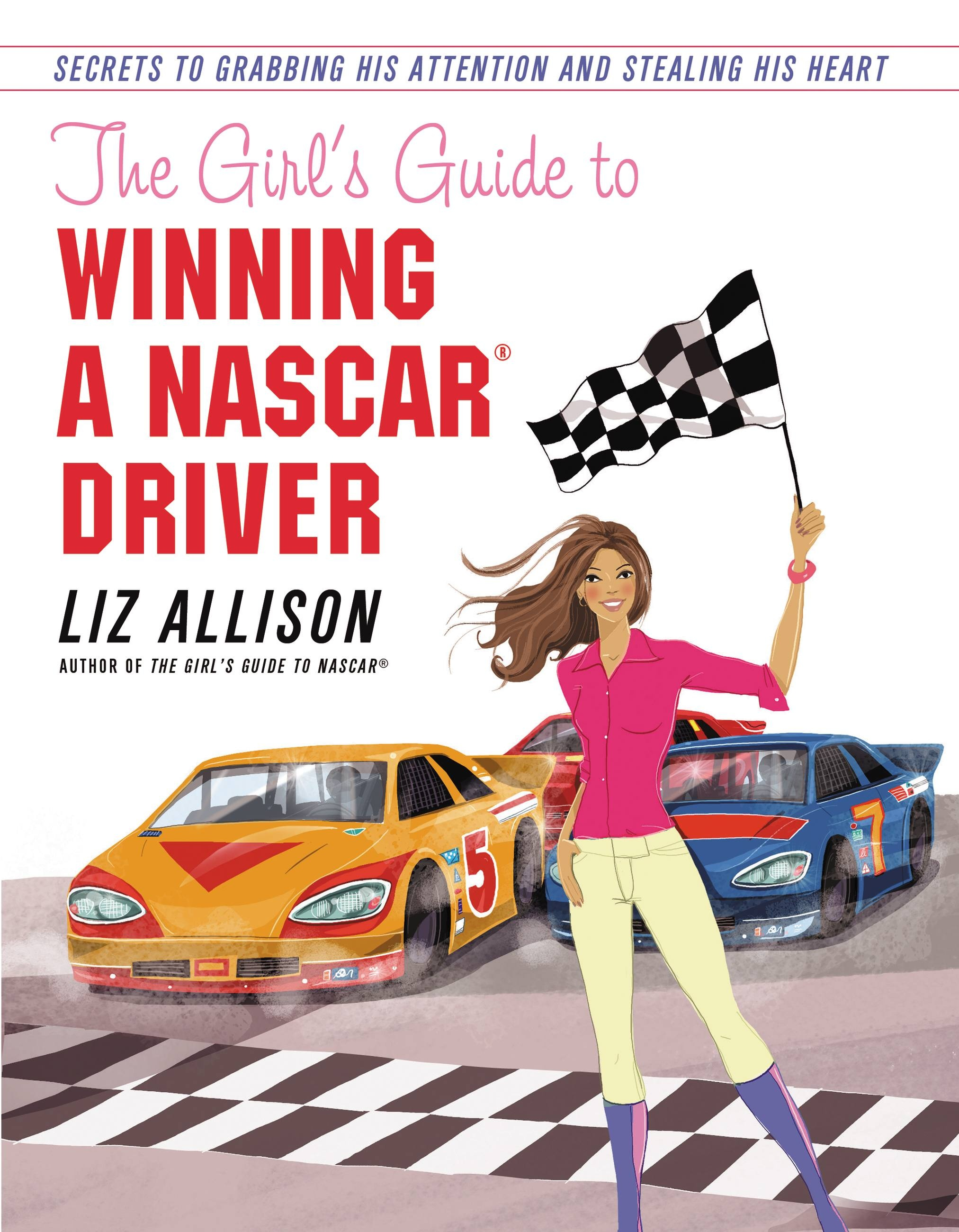 The Girl's Guide to Winning a NASCAR(R) Driver