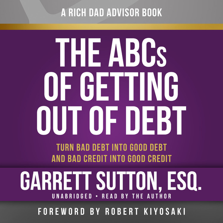Rich Dad Advisors: The ABCs of Getting Out of Debt